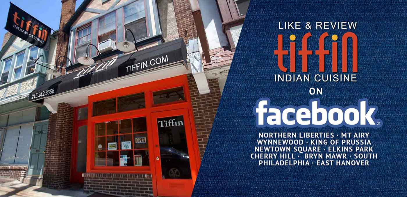 Like & Review Your Favorite Tiffin Indian Cuisine Location on Facebook:  Northern Liberties 19123, South Philadelphia 19145, Mt. Airy 19119, King of Prussia 19406, Elkins Park 19027, Newtown Square 19073, Bryn Mawr 19010, Wynnewood 19096, Cherry Hill 08003, and East Hanover 07936 Morris County